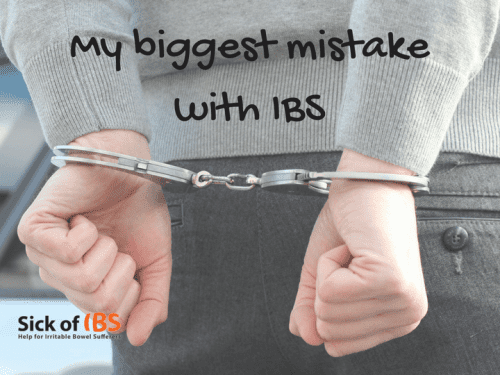 My biggest mistake with IBS