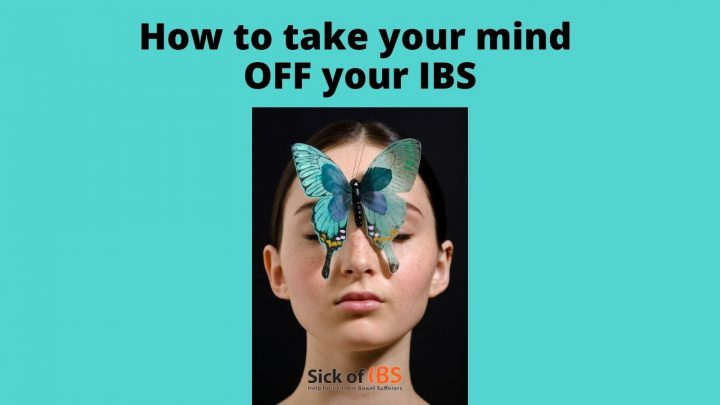 how to take your mind off your IBS