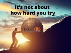 IBS: It's not about how hard you try